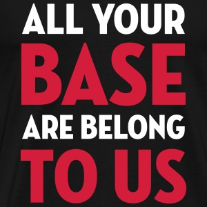 All Your Base Are Belong to Us / Geek / Gaming Tee shirts - T-shirt Premium Homme