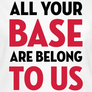 All Your Base Are Belong to Us / Geek / Gaming T-Shirts - Women's T-Shirt
