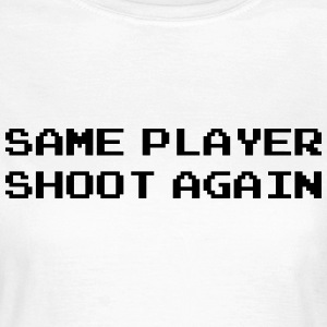 Same Player Shoot Again / Geek / Gaming / Gamer T-skjorter - T-skjorte for kvinner