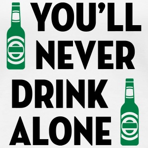 You'll Never Drink Alone / Alcool Alcohol Alkohol T-shirts - Premium-T-shirt dam
