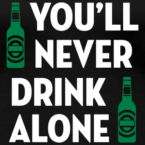 You'll Never Drink Alone / Alcool Alcohol Alkohol Camisetas - Camiseta premium mujer
