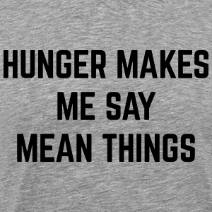 Hunger Mean Things Funny Quote T-Shirts - Men's Premium T-Shirt