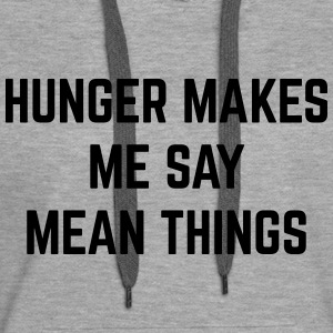 Hunger Mean Things Funny Quote Sweat-shirts - Sweat-shirt à capuche Premium pour femmes