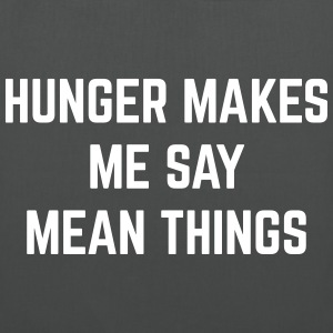 Hunger Mean Things Funny Quote Taschen & Rucksäcke - Stoffbeutel