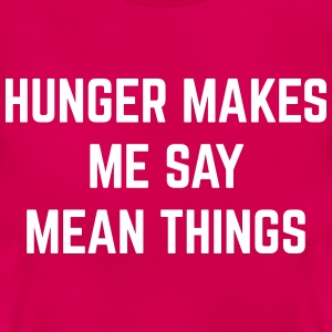 Hunger Mean Things Funny Quote Tee shirts - T-shirt Femme