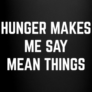 Hunger Mean Things Funny Quote Mugs & Drinkware - Full Colour Mug