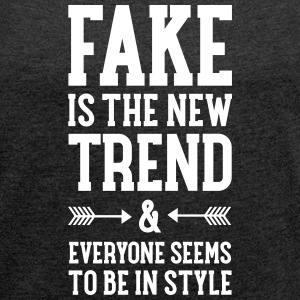 Fake Is The New Trend T-shirts - Vrouwen T-shirt met opgerolde mouwen