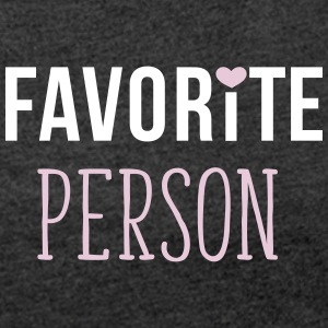 Favorite Person - Frauen T-Shirt mit gerollten Ärmeln
