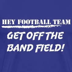 Hey football team, get off the band field! T-Shirts