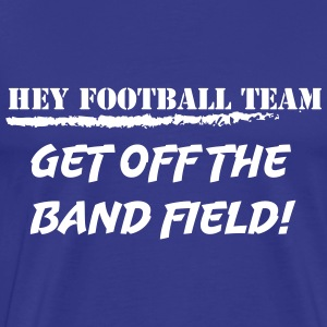 Hey football team, get off the band field! T-shirts - Mannen Premium T-shirt
