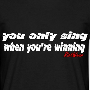 You only sing when you're winning - Mannen T-shirt