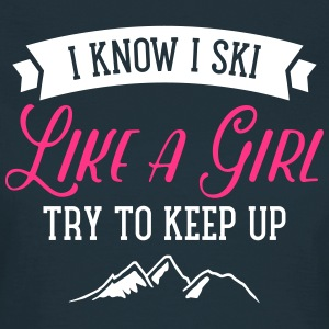 I Know I Ski Like A Girl - Try To Keep Up T-shirts - Vrouwen T-shirt