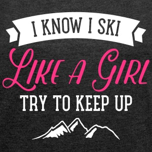 I Know I Ski Like A Girl - Try To Keep Up T-Shirts - Women's T-shirt with rolled up sleeves