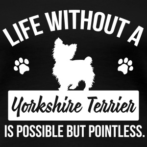 Dog shirt: Life without a Yorkie is pointless T-Shirts - Women's Premium T-Shirt