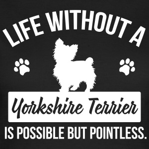 Dog shirt: Life without a Yorkie is pointless T-Shirts - Women's T-Shirt