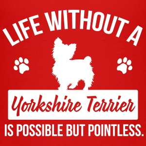 Dog shirt: Life without a Yorkie is pointless T-Shirts - Teenager Premium T-Shirt