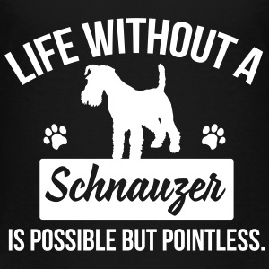 Dog shirt: Life without a Schnauzer is pointless Shirts - Kids' Premium T-Shirt