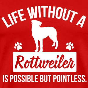 Dog shirt: Life without a Rottweiler is pointless Magliette - Maglietta Premium da uomo