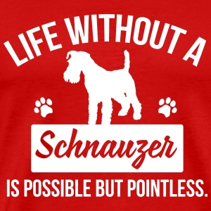 Dog shirt: Life without a Schnauzer is pointless Magliette - Maglietta Premium da uomo