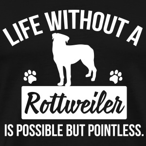 Dog shirt: Life without a Rottweiler is pointless T-shirts - Premium-T-shirt herr