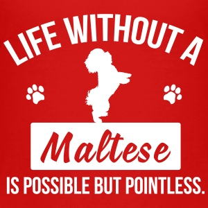 Dog shirt: Life without a Maltese is pointless Shirts - Kids' Premium T-Shirt