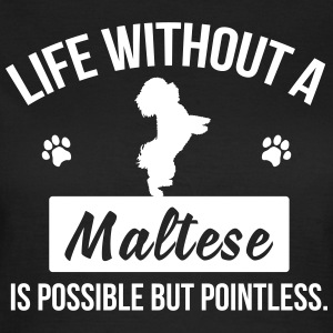 Dog shirt: Life without a Maltese is pointless T-Shirts - Women's T-Shirt