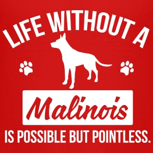 Dog shirt: Life without a Malinois is pointless Shirts - Teenage Premium T-Shirt