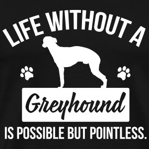 Dog shirt: Life without a Greyhound is pointless Tee shirts - T-shirt Premium Homme