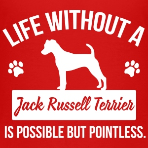 Dog shirt: Life without a Jack Russell = pointless Shirts - Kids' Premium T-Shirt