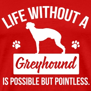 Dog shirt: Life without a Greyhound is pointless T-Shirts - Men's Premium T-Shirt