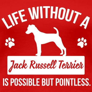 Dog shirt: Life without a Jack Russell = pointless T-Shirts - Women's Premium T-Shirt