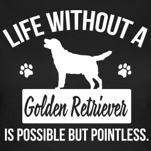 Dog shirt: Life without a Goldie is pointless Tee shirts - T-shirt Femme