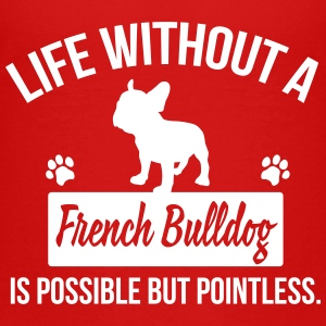 Dog shirt: Life without a Frenchie is pointless Shirts - Teenage Premium T-Shirt