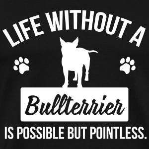 Dog shirt: Life without a Bullterrier is pointless T-shirts - Mannen Premium T-shirt