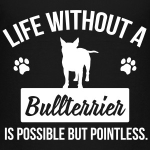 Dog shirt: Life without a Bullterrier is pointless Shirts - Teenage Premium T-Shirt