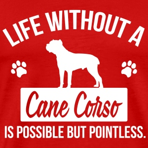 Dog shirt: Life without a Cane Corso is pointless Magliette - Maglietta Premium da uomo