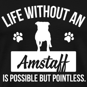 Dog shirt: Life without an Amstaff is pointless T-Shirts - Men's Premium T-Shirt