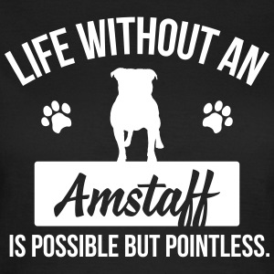 Dog shirt: Life without an Amstaff is pointless T-Shirts - Frauen T-Shirt