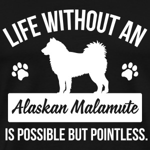 Life without an Alaskan Malamute is pointless T-Shirts - Men's Premium T-Shirt