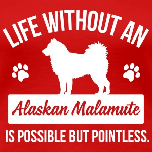 Life without an Alaskan Malamute is pointless T-Shirts - Frauen Premium T-Shirt