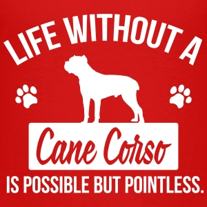 Dog shirt: Life without a Cane Corso is pointless Shirts - Teenager Premium T-shirt