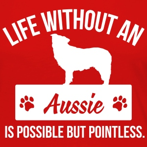 Dog shirt: Life without an Aussie is pointless Langarmshirts - Frauen Premium Langarmshirt
