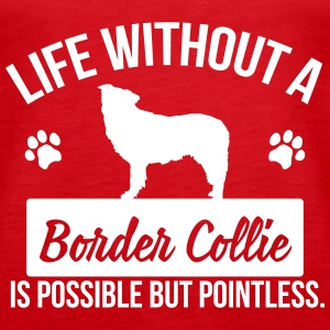 Dog: Life without a Border Collie is pointless Débardeurs - Débardeur Premium Femme