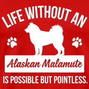 Life without an Alaskan Malamute is pointless T-shirts - Premium-T-shirt herr