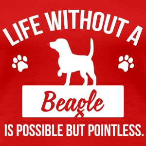 Dog shirt: Life without a Beagle is pointless T-shirts - Vrouwen Premium T-shirt