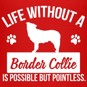 Dog: Life without a Border Collie is pointless Koszulki - Koszulka dziecięca Premium