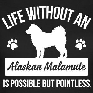 Life without an Alaskan Malamute is pointless T-shirts - Vrouwen T-shirt