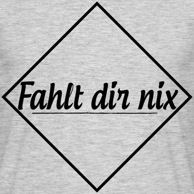 Fahlt dir nix | Männer Tshirt