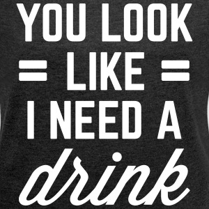 I Need A Drink Funny Quote T-shirts - Dame T-shirt med rulleærmer