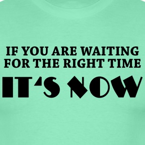 If you are waiting for the right time... T-Shirts - Männer T-Shirt